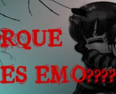 porque eres emo?